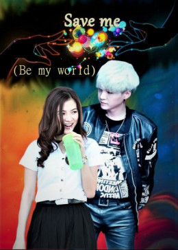 Save me (Be my world) (СИ)