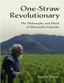 Революционер одной соломинки. Философия и работа Масанобу Фукуоки