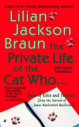 The Private Life Of The Cat Who... [Tales Of Koko And Yum Yum From The Journal Of James Mackintosh Qwilleran]